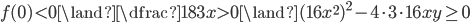 f(0)\lt 0 \land \dfrac{18}{3}x >0 \land  (16x^2)^2 -4\cdot 3\cdot 16 xy  \geq 0