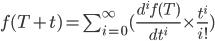 f(T+t)=\sum_{i=0}^{\infty} (\frac{d^i f(T)}{dt^i}\times \frac{t^i}{i!})