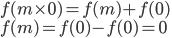 f(m\times0) = f(m) + f(0)\\f(m) = f(0) - f(0) = 0