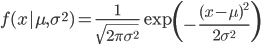 f(x   \mu, \sigma^2 )=\frac{1}{\sqrt{2\pi\sigma^{2}}} \exp\left(-\frac{(x-\mu)^2}{2\sigma^2} \right)
