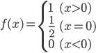 f(x) = \begin{cases} 1 & (x > 0) \\ \frac{1}{2} & (x = 0)  \\ 0 & (x < 0) \end{cases}