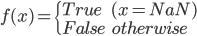f(x) = \left\{ \begin{array}{ll} True & (x = NaN) \\ False & otherwise\end{array} \right.