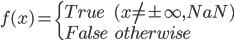 f(x) = \left\{ \begin{array}{ll} True & (x \ne \pm \infty, NaN) \\ False & otherwise\end{array} \right.