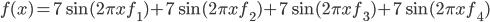 f(x) = 7\sin(2\pi x f_1) + 7\sin(2\pi x f_2) + 7\sin(2\pi x f_3) + 7\sin(2\pi x f_4)