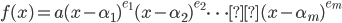 f(x) = a(x-\alpha_1)^{e_1}(x-\alpha_2)^{e_2} \cdots(x-\alpha_m)^{e_m}