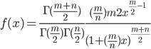 f(x)=\frac{\Gamma(\frac{m+n}{2})}{\Gamma(\frac{m}{2})\Gamma(\frac{n}{2})}\frac{(\frac{m}{n})^\frac{m}{2}x^{\frac{m}{2}-1}}{(1+(\frac{m}{n})x)^{\frac{m+n}{2}}}