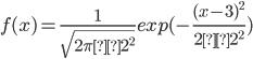 f(x)=\frac{1}{\sqrt{2 \pi × 2^2}}exp(-\frac{(x-3)^2}{2×2^2})