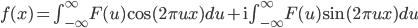 f(x)=\int^{\infty}_{-\infty} F(u)\cos(2\pi ux)du+\mathrm{i} \int^{\infty}_{-\infty} F(u)\sin(2\pi ux)du