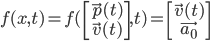 [cht]f(x, t)=f(\left[\array{\vec{p}(t) \\ \vec{v}(t)}\right], t) = \left[\array{\vec{v}(t) \\ \vec{a_0}}\right][/cht]
