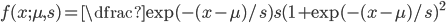 f(x;\mu,s)=\dfrac{\exp (-(x-\mu)/s)}{s(1+\exp (-(x-\mu)/s)^ 2}