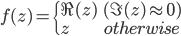 f(z) = \left\{ \begin{array}{ll} \Re(z) & (\Im(z) \approx 0) \\ z & otherwise \end{array} \right.