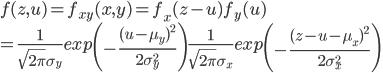 f(z, u) = f_{xy}(x,y)=f_x(z-u)f_y(u)\\=\frac{1}{\sqrt{2\pi}\sigma_y}exp\left(-\frac{(u-\mu_y)^2}{2\sigma_y^2}\right)\frac{1}{\sqrt{2\pi}\sigma_x}exp\left(-\frac{(z-u-\mu_x)^2}{2\sigma_x^2}\right)
