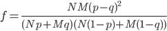 f=\frac{NM(p-q)^2}{(Np+Mq)(N(1-p)+M(1-q))}