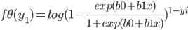 f\theta (y_1)=log(1-\frac{exp(b0+b1x)}{1+exp(b0+b1x)})^{1-yi}