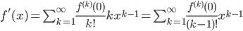 f^{'}(x)=\sum_{k=1}^{\infty} \frac{f^{(k)}(0)}{k!}kx^{k-1}=\sum_{k=1}^{\infty} \frac{f^{(k)}(0)}{(k-1)!}x^{k-1}