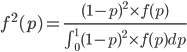 f^2(p)=\frac{(1-p)^2\times f(p)}{\int_0^1 (1-p)^2\times f(p) dp}
