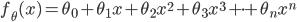 f_\theta(x) = \theta_0 + \theta_1x + \theta_2 x^{2} + \theta_3 x^{3} + \cdot + \theta_n x^{n}