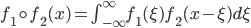 f_1 \circ f_2 (x) = \int_{-\infty}^{\infty}f_1(\xi) f_2(x-\xi) d\xi