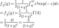 f_2(y) = \frac{1}{2}\frac{1}{(1+y)^4}\int^{\infty}_{0}z^3exp(-z)dz\\=f_2(y) = \frac{1}{2}\frac{1}{(1+y)^4}\Gamma(4) \\=\frac{1}{2}\frac{3!}{(1+y)^4}=\frac{3}{(1+y)^4}