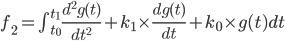 f_2=\int_{t_0}^{t_1} \frac{d^2g(t)}{dt^2}+k_1 \times \frac{dg(t)}{dt} + k_0 \times g(t) dt