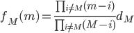 f_M(m) = \frac{\prod_{i \ne M} (m-i)}{\prod_{i \ne M} (M-i)} d_M