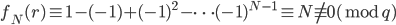 f_N(r)\equiv 1-(-1)+(-1)^2-\cdots (-1)^{N-1}\equiv N \not\equiv 0 (\bmod q)