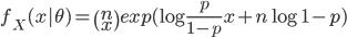 f_X(x|\theta) = \begin{pmatrix}n\\x\end{pmatrix}exp( \log{\frac{p}{1-p}}x+n\log{1-p})