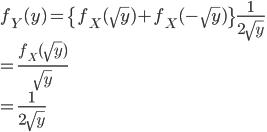 f_Y(y)=\{f_X(\sqrt y)+f_X(-\sqrt y)\}\frac{1}{2\sqrt y}\\=\frac{f_X(\sqrt y)}{\sqrt y}\\=\frac{1}{2\sqrt y}
