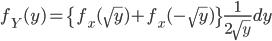 f_Y(y)=\{f_x(\sqrt y)+f_x(-\sqrt y)\}\frac{1}{2\sqrt y}dy