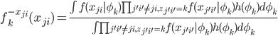 f_k^{-x_{ji}}(x_{ji}) = \frac{\int f(x_{ji} \phi_k)\prod_{j'i'\neq ji,z_{j'i'}=k}f(x_{j'i'} \phi_k)h(\phi_k)d\phi_k}{\int \prod_{j'i'\neq ji,z_{j'i'}=k}f(x_{j'i'} \phi_k)h(\phi_k)d\phi_k}
