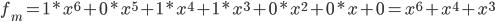 f_m=1*x^6 + 0 * x^5 + 1 * x^4 + 1 * x^3 + 0* x^2+ 0*x + 0=x^6+x^4+x^3