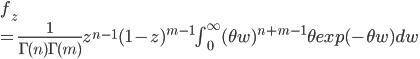 f_z\\=\frac{1}{\Gamma(n)\Gamma(m)}z^{n-1}(1-z)^{m-1}\int_0^\infty(\theta w)^{n+m-1}\theta exp(-\theta w)dw