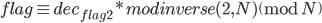 flag \equiv dec_{flag2} * modinverse(2,N) \pmod{N}