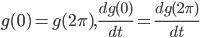 g(0)=g(2\pi),\frac{d g(0)}{dt}=\frac{d g(2\pi)}{dt}