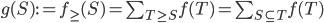 g(S) := f_{\geq}(S) = \sum_{T \geq S} f(T) = \sum_{S \subseteq T} f(T)