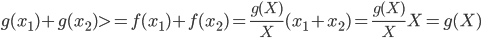 g(x_1) + g(x_2) >= f(x_1) + f(x_2) =\frac{g(X)}{X} (x_1+x_2)=\frac{g(X)}{X} X= g(X)