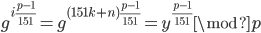 g^{i \frac {p-1} {151}} = g^{(151k+n) \frac {p-1} {151}} = y^{\frac {p-1} {151}} \mod p