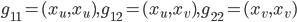 g_{11} = (x_u,x_u),g_{12}=(x_u,x_v),g_{22}=(x_v,x_v)