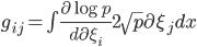 g_{ij} =\int \frac{\partial \log{p}}{d\partial \xi_i}2\sqrt{p}}{\partial \xi_j} dx