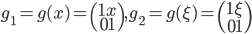 g_1=g(x) = \begin{pmatrix} 1 x \\ 0 1 \end{pmatrix},g_2=g(\xi)=\begin{pmatrix}1 \xi \\ 0 1 \end{pmatrix}