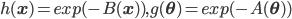 h(\mathbf{x}) = exp(-B(\mathbf{x})),g(\mathbf{\theta}) = exp(-A(\mathbf{\theta}))