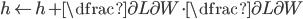 h\leftarrow h+\dfrac {\partial L}{\partial W}\cdot \dfrac {\partial L}{\partial W}