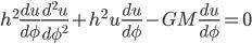 h^2\displaystyle\frac{du}{d\phi}\frac{d^2u}{d\phi^2} + h^2u\frac{du}{d\phi} - GM\frac{du}{d\phi} = 0