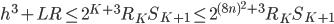 h^3+LR \leq 2^{K+3}R_KS_{K+1} \leq 2^{(8n)^2+3}R_KS_{K+1}