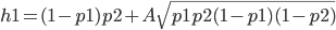 h1=(1-p1)p2+A\sqrt{p1p2(1-p1)(1-p2)}