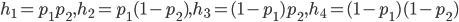 h_1=p_1p_2,h_2=p_1(1-p_2),h_3=(1-p_1)p_2,h_4=(1-p_1)(1-p_2)