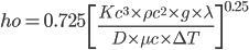 ho =0.725 \ \left [  \frac{Kc^{3} \times \rho c^{2} \times g \times\lambda}{D \times \mu c \times  \Delta  T} \right ]^{0.25}