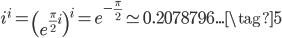 i^{i} = \left (e^{\frac{\pi}{2} i} \right )^{i} = e^{-\frac{\pi}{2}} \simeq 0.2078796... \tag{5}