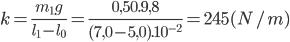 k = {{{m_1}g} \over {{l_1} - {l_0}}} = {{0,50.9,8} \over {(7,0 - 5,0){{.10}^{ - 2}}}} = 245(N/m)