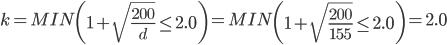 k=MIN \left ( 1+\sqrt{\frac{200}{{d}}}\leq 2.0 \right )=MIN \left ( 1+\sqrt{\frac{200}{{155}}}\leq 2.0 \right )=2.0